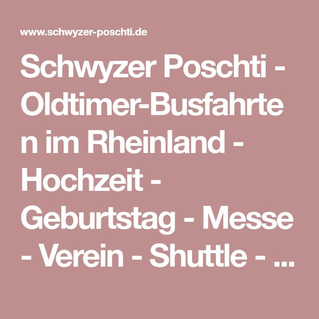 Schwyzer Poschti - Oldtimer-Busfahrten im Rheinland - Hochzeit - Geburtstag - Messe - Verein - Shuttle - Incentive - Blickfang