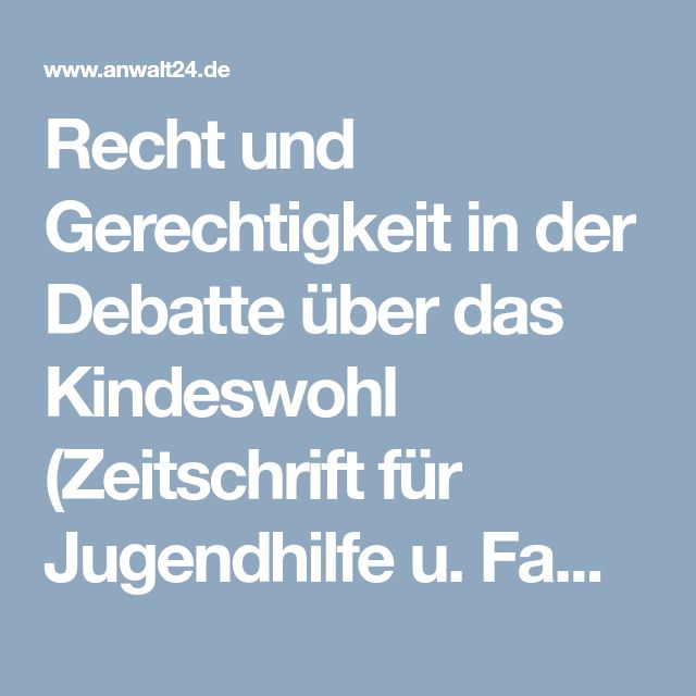 Recht und Gerechtigkeit in der Debatte über das Kindeswohl (Zeitschrift für Jugendhilfe u. Familienrecht 2004, Seite 14 bis 20) | anwalt24.de