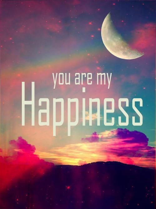 Quotes About Love and Happiness | Home » Picture Quotes » Happy » You are my happiness