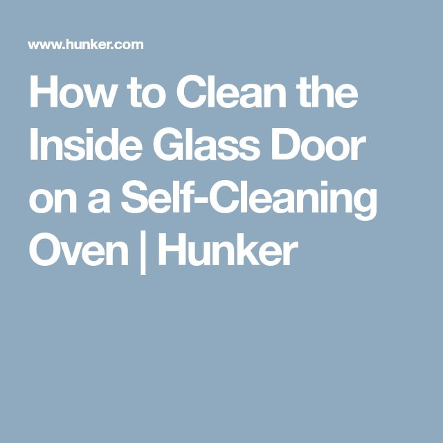 How To Clean The Inside Glass Door On A Self Cleaning Oven