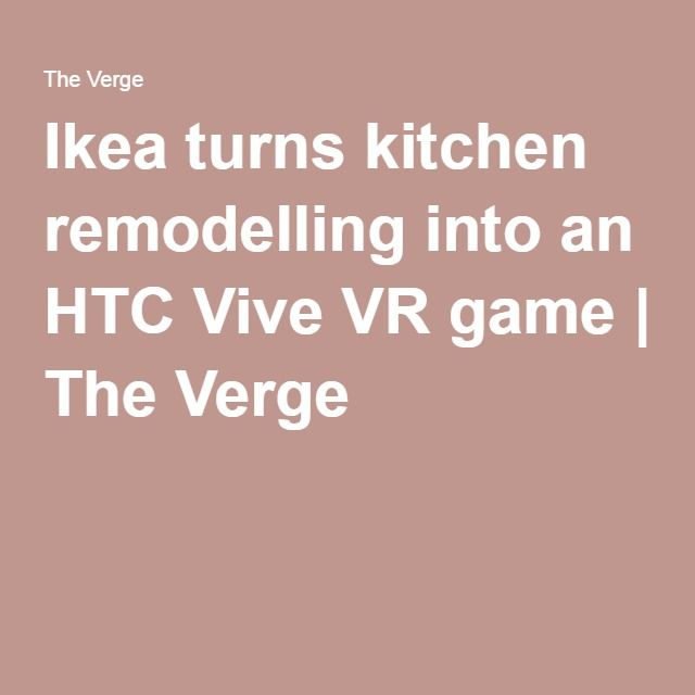 Ikea turns kitchen remodelling into an HTC Vive VR game | The Verge