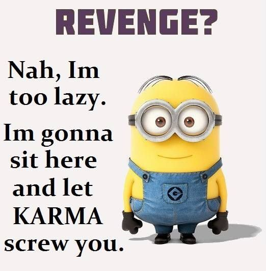thats right! Don't wreck your own good Karma on getting revenge- just let mean people be mean and keep doing your thing. Your happiness is more important that giving them your energy.