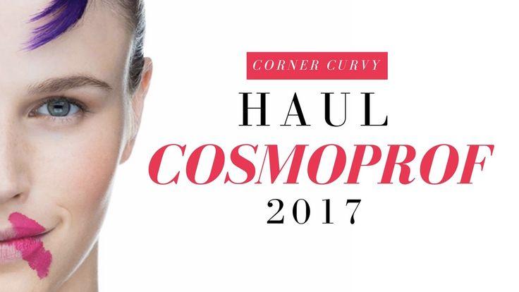 HAUL COSMOPROF 2017 - Marta Aloisi ♥ CornerCurvy