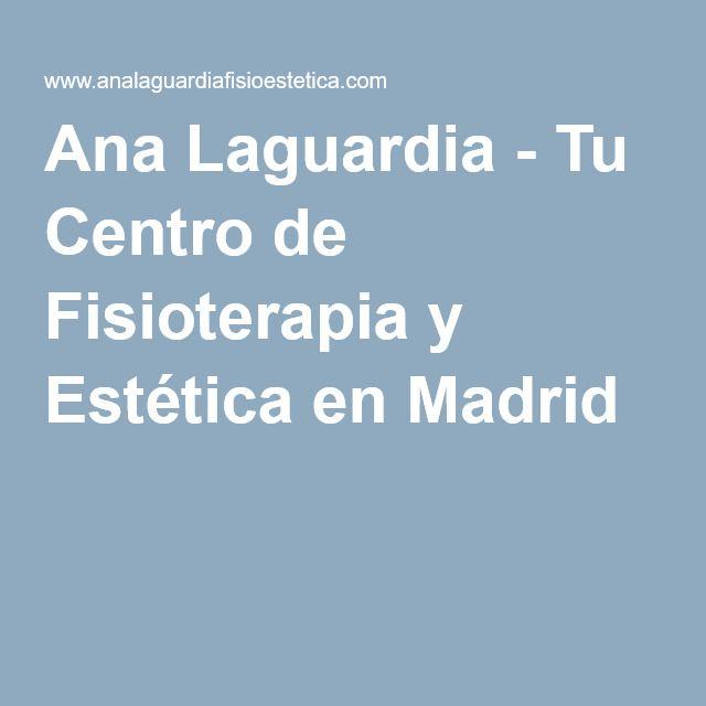 """Ana Laguardia - Tu Centro de Fisioterapia y Estética en Madrid. Protocolos corporales con acción reductora, reafirmante y anticelulíticos, faciales de efecto """"lifting"""", fisioterapia..."""