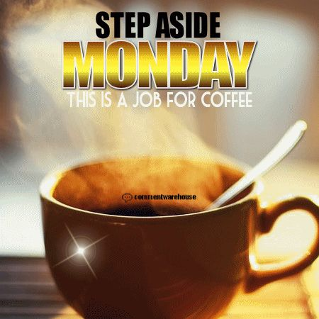 Step Aside Monday This Is A Job For Coffee | Monday Graphics - Search more graphics and image quotes at Commentwarehouse.com. Monday images, Monday quotes