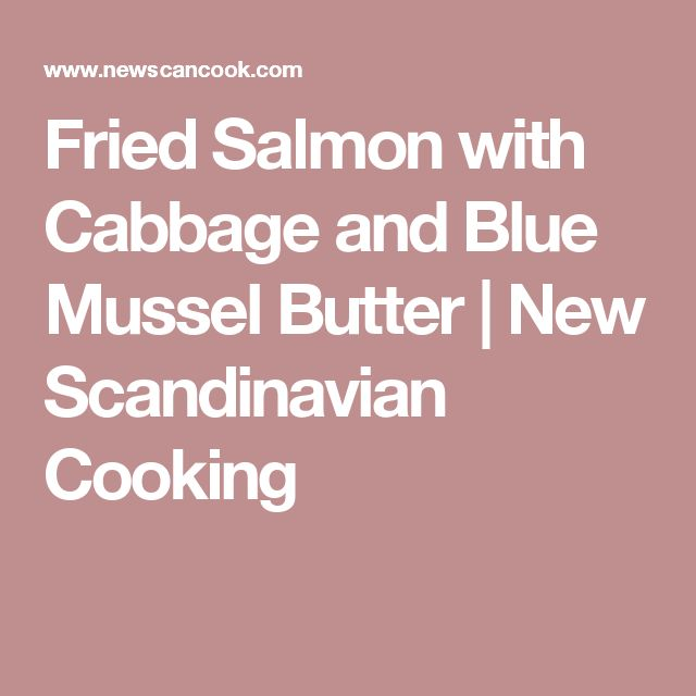 Fried Salmon with Cabbage and Blue Mussel Butter | New Scandinavian Cooking