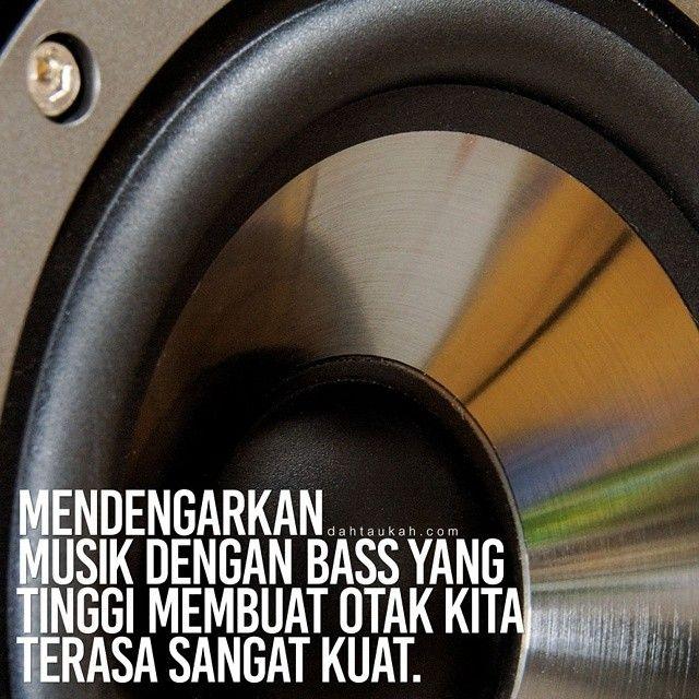 Mendengarkan musik dengan bass yang tinggi membuat otak kita terasa sangat kuat. #dahtaukahfact #dahtaukah
