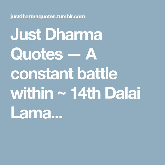Just Dharma Quotes — A constant battle within ~ 14th Dalai Lama...