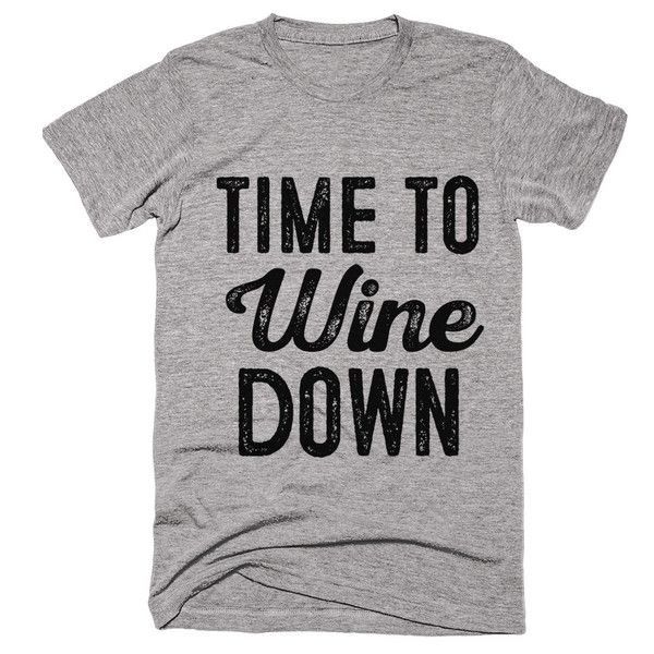 time to  wine down t-shirt                                                                                                                                                                                 More