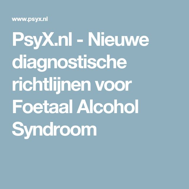 PsyX.nl - Nieuwe diagnostische richtlijnen voor Foetaal Alcohol Syndroom