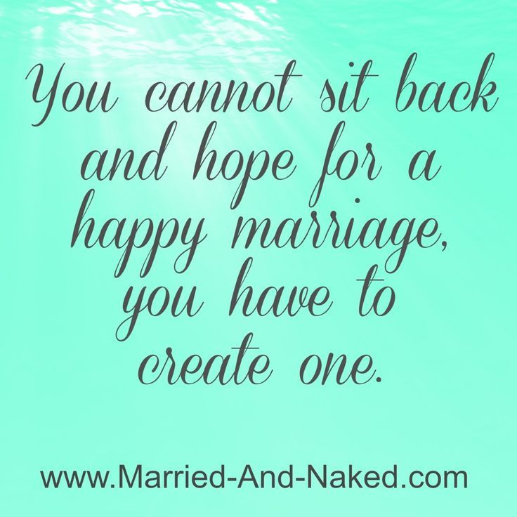 You cannot sit back and hope for a happy marriage, you have to create one!  For more marriage tips and quotes visit http://married-and-naked.com
