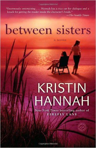 Between Sisters / Kristen Hannah: My rating 4-1/2 stars