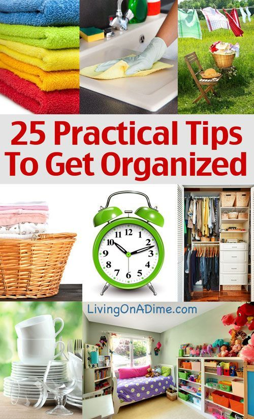 25 Practical Tips To Help You Get Organized-- several great ideas!