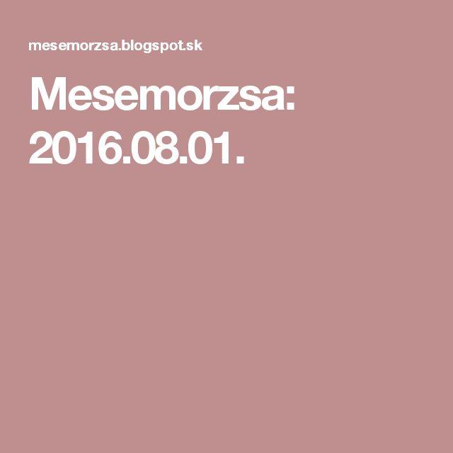Mesemorzsa: 2016.08.01.