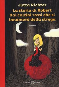 Jutta Richter, La storia di Robert dai calzini rossi che si innamorò della strega, Salani, 2015