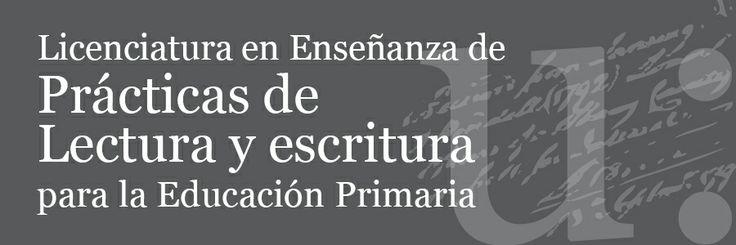 Licenciatura en Enseñanza de Prácticas de Lectura y Escritura para la Educación Primaria