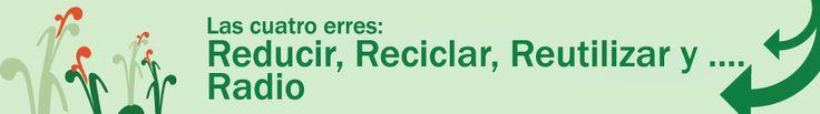 | Blog de ecología: reducir, reciclar, reutilizar y radio