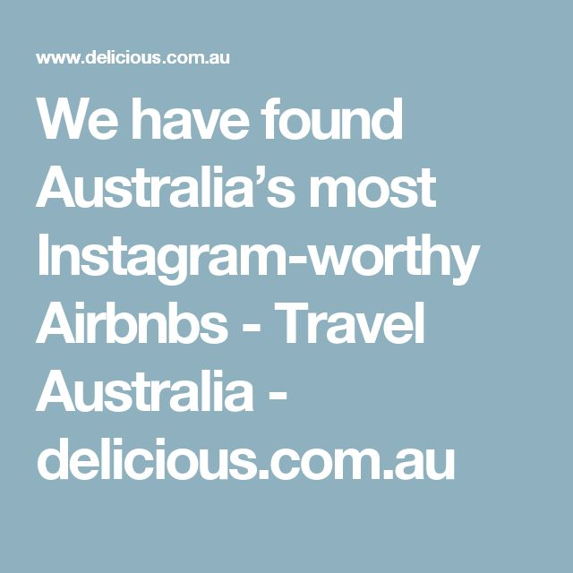 We have found Australia's most Instagram-worthy Airbnbs - Travel Australia - delicious.com.au