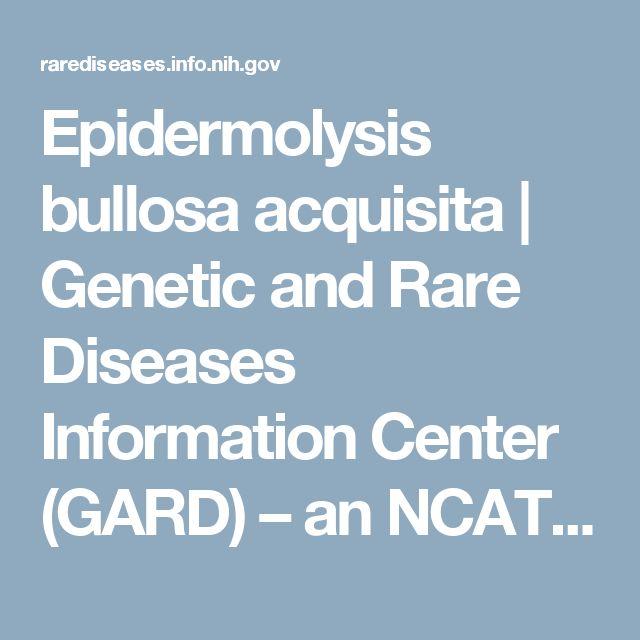 Epidermolysis bullosa acquisita | Genetic and Rare Diseases Information Center (GARD) – an NCATS Program
