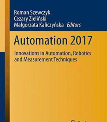 Automation 2017: Innovations In Automation Robotics And Measurement Techniques (Advances In Intelligent Systems And Computing) PDF