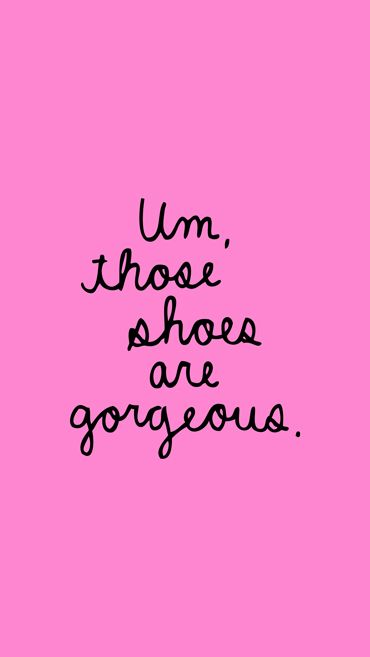 """""""Um, those shoes are gorgeous."""" 