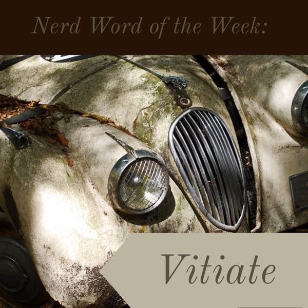 Nerd word of the Week: Vitiate ~ spoil or impair the quality or efficiency of. As in: Vitiated by years of exposure, the Jaguar was hardly recognizable.