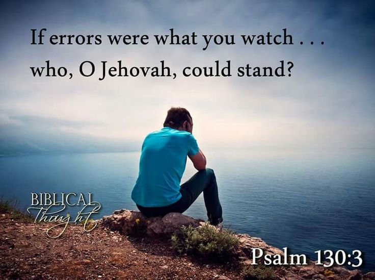 Monday, August 22 If errors were what you watch . . . who, O Jehovah, could stand?—Ps. 130:3. http://wol.jw.org/en/wol/h/r1/lp-e