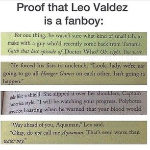 Leo Valdez is a fanboy!!!!!!!!!! We have SOO much in common! We're both fans, we're latino/hispanic, we're both funny, we both sometimes tell mean jokes, we like to eat a ton, and that's all I think of right now, but I bet there's more!