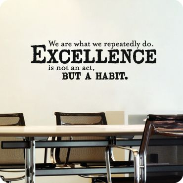 Excellence is not an act but a habit office artoffice