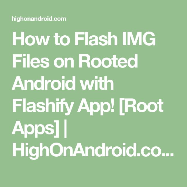 How to Flash IMG Files on Rooted Android with Flashify App! [Root Apps] | HighOnAndroid.com