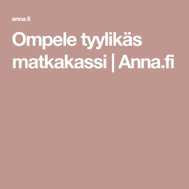 Ompele tyylikäs matkakassi | Anna.fi
