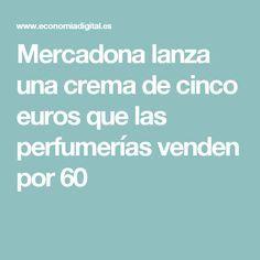 Mercadona lanza una crema de cinco euros que las perfumerías venden por 60