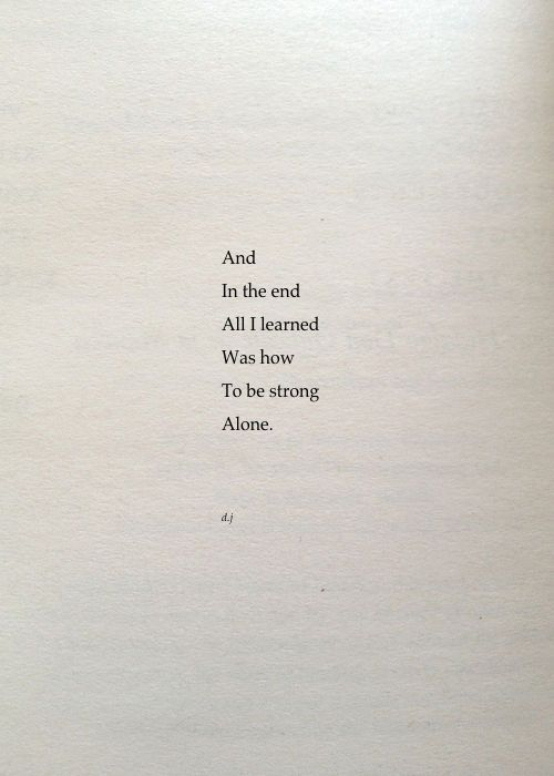 And in the end she learned to be strong alone.