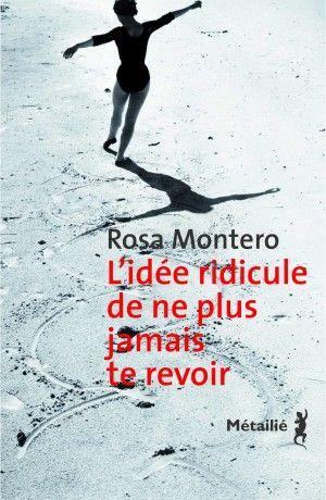 Idée ridicule de ne plus jamais te revoir, de Rosa Montero. Métailié, à paraître le 22 janvier 2015.