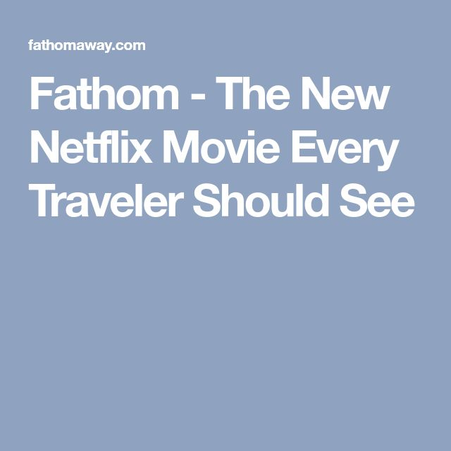 Fathom - The New Netflix Movie Every Traveler Should See