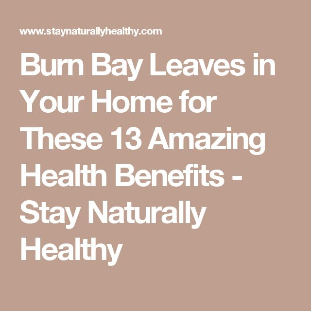 Burn Bay Leaves in Your Home for These 13 Amazing Health Benefits - Stay Naturally Healthy