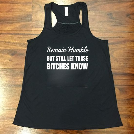 Remain humble but still let those bitches know!  Motivational workout tanks and tee shirts for gym girls