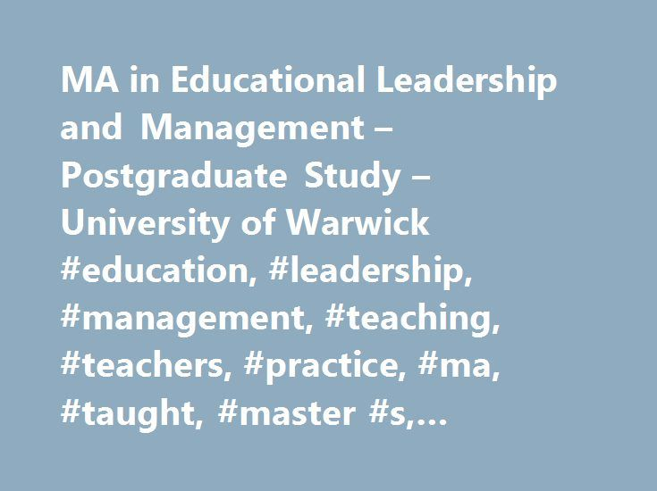 MA in Educational Leadership and Management – Postgraduate Study – University of Warwick #education, #leadership, #management, #teaching, #teachers, #practice, #ma, #taught, #master #s, #teacher #training http://malaysia.nef2.com/ma-in-educational-leadership-and-management-postgraduate-study-university-of-warwick-education-leadership-management-teaching-teachers-practice-ma-taught-master-s-teacher-trai/  # MA in Educational Leadership and Management This MA is ideal for you if you wish to…