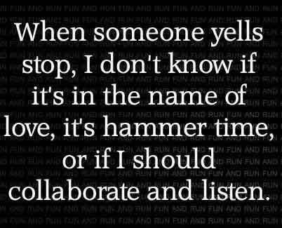 It's always 'Collaborate and Listen' for this 80's child :)