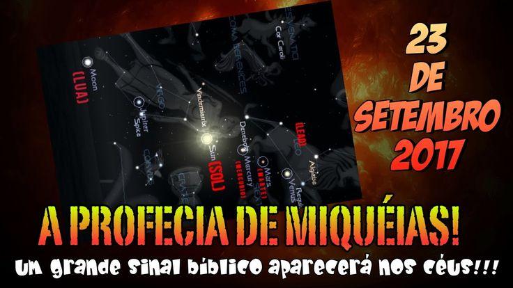 Profecia De Miquéias - Grande Sinal Bíblico Nos Céus 23/09/2017!!!