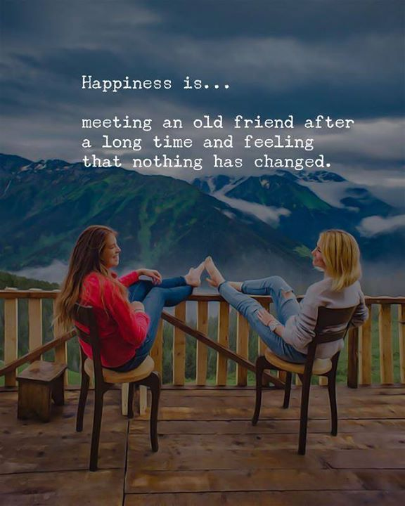 Happiness Is Meeting An Old Friend Friends Pinterest