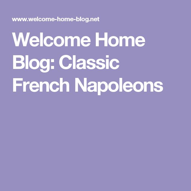 Welcome Home Blog: Classic French Napoleons