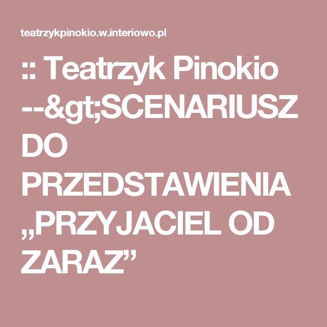 """:: Teatrzyk Pinokio -->SCENARIUSZ DO PRZEDSTAWIENIA """"PRZYJACIEL OD ZARAZ"""""""