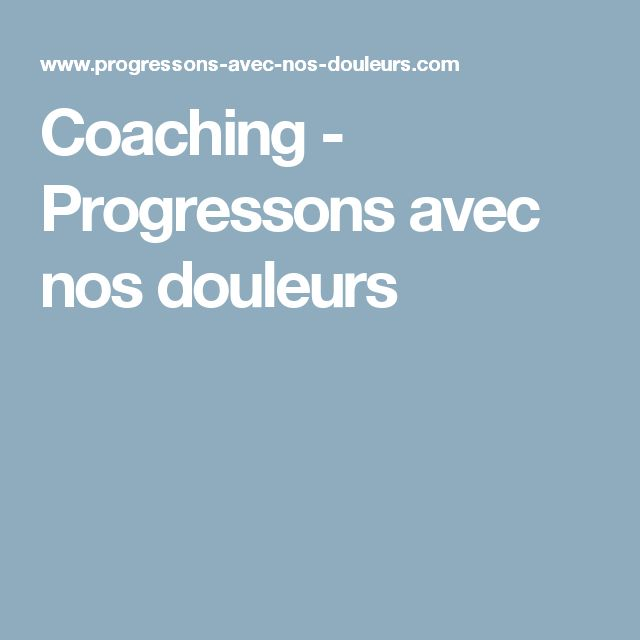 Coaching - Progressons avec nos douleurs