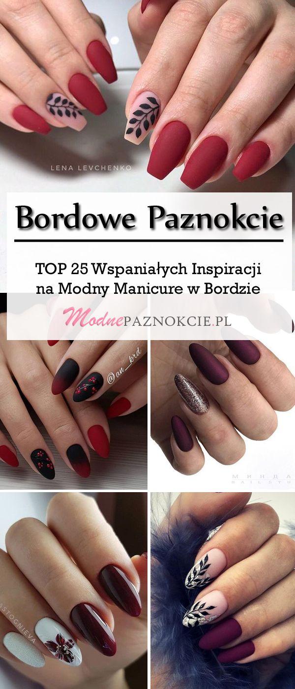 Bordowe Paznokcie Top 25 Wspanialych Inspiracji Na Modny Manicure