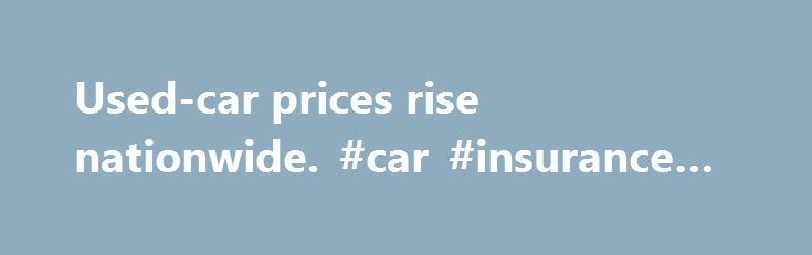 Used-car prices rise nationwide. #car #insurance #australia http://england.remmont.com/used-car-prices-rise-nationwide-car-insurance-australia/  #used vehicle prices # Used-car prices rise nationwide Posted: 9 am ET Used-car prices are expected to increase in the near future as a result of Superstorm Sandy, according to the National Automobile Dealers Association, or NADA. The group predicts that prices for used cars up to 8 years old will jump 0.5 percent to 1.5 percent nationally in…