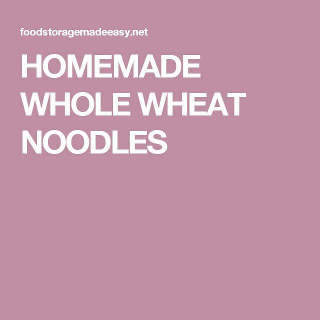HOMEMADE WHOLE WHEAT NOODLES