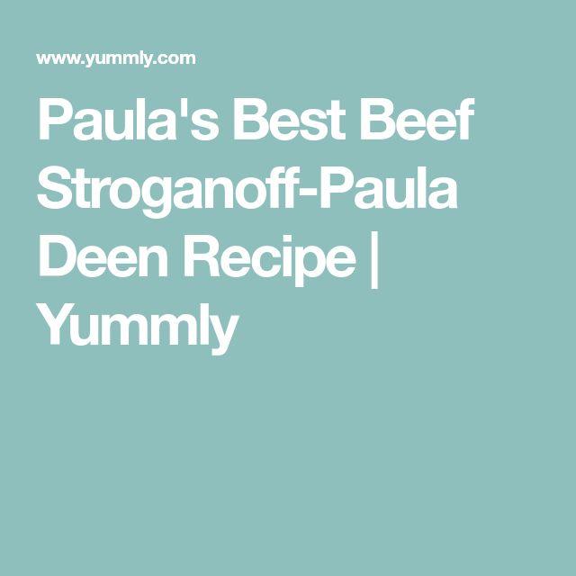 Paula's Best Beef Stroganoff-Paula Deen Recipe   Yummly