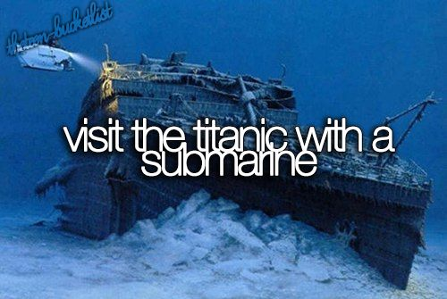 OMG YES I love the titanic. I could do it on my birthday cause it sank on my birthday so thatd be cool