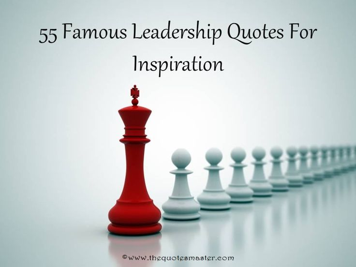 Famous Leadership Quotes, Inspiring Leadership Quotes, Quotes about Leadership, Leadership Quotes by Famous People, Great Leadership Quotes